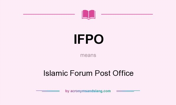 What does IFPO mean? It stands for Islamic Forum Post Office