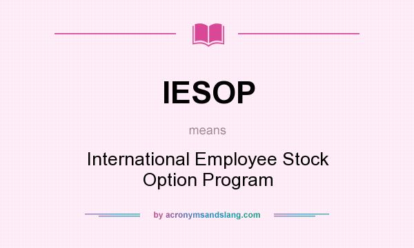 What does IESOP mean? It stands for International Employee Stock Option Program