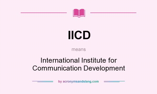 What does IICD mean? It stands for International Institute for Communication Development