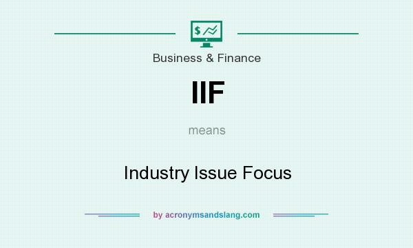 What does IIF mean? It stands for Industry Issue Focus