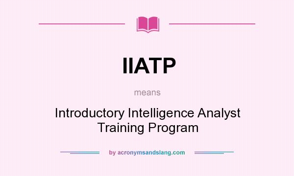 What does IIATP mean? It stands for Introductory Intelligence Analyst Training Program