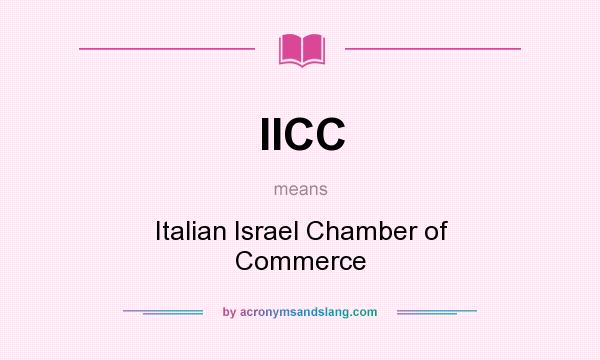 What does IICC mean? It stands for Italian Israel Chamber of Commerce