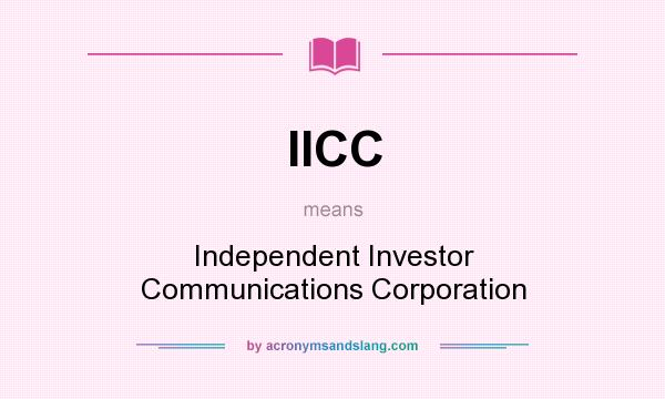 What does IICC mean? It stands for Independent Investor Communications Corporation