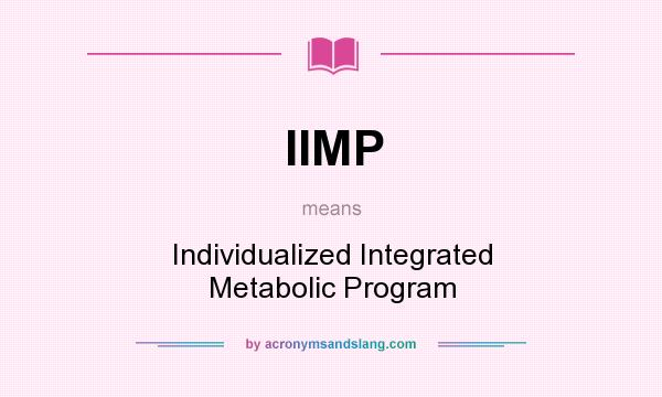 What does IIMP mean? It stands for Individualized Integrated Metabolic Program