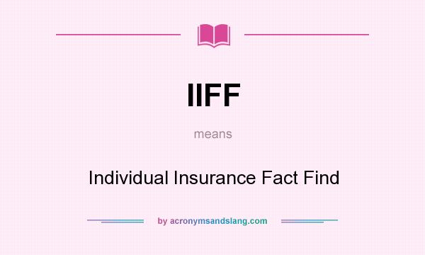 What does IIFF mean? It stands for Individual Insurance Fact Find