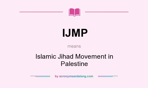 What does IJMP mean? It stands for Islamic Jihad Movement in Palestine