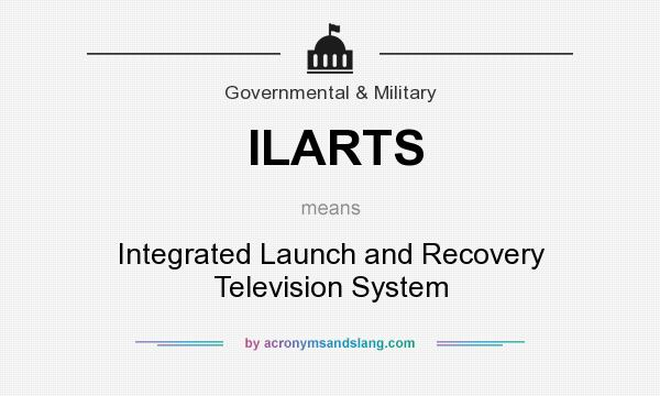 What does ILARTS mean? It stands for Integrated Launch and Recovery Television System