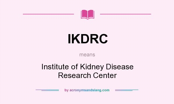 What does IKDRC mean? It stands for Institute of Kidney Disease Research Center