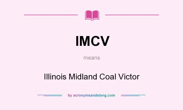 What does IMCV mean? It stands for Illinois Midland Coal Victor