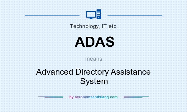 What does ADAS mean? It stands for Advanced Directory Assistance System