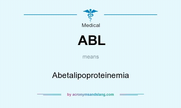 What does ABL mean? It stands for Abetalipoproteinemia