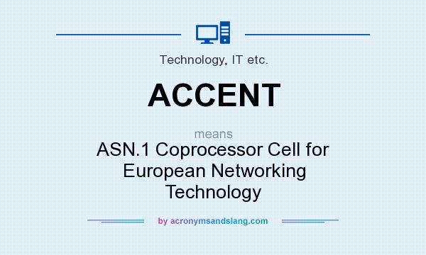 What does ACCENT mean? It stands for ASN.1 Coprocessor Cell for European Networking Technology