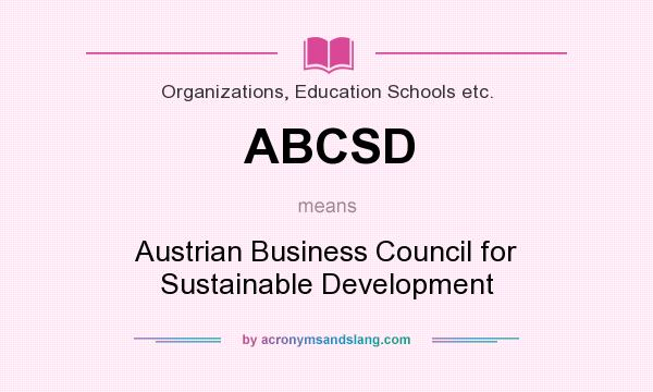 What does ABCSD mean? It stands for Austrian Business Council for Sustainable Development