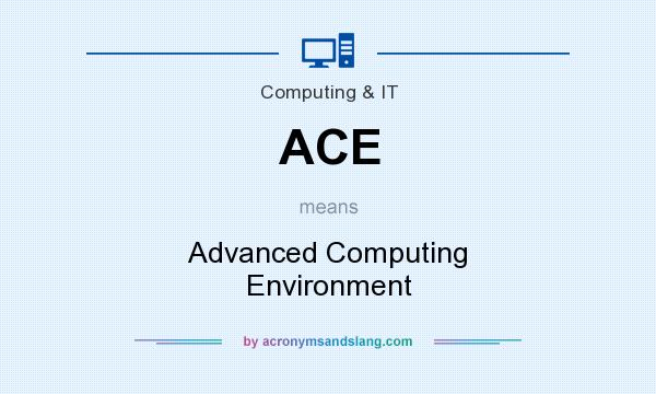 What does ACE mean? It stands for Advanced Computing Environment