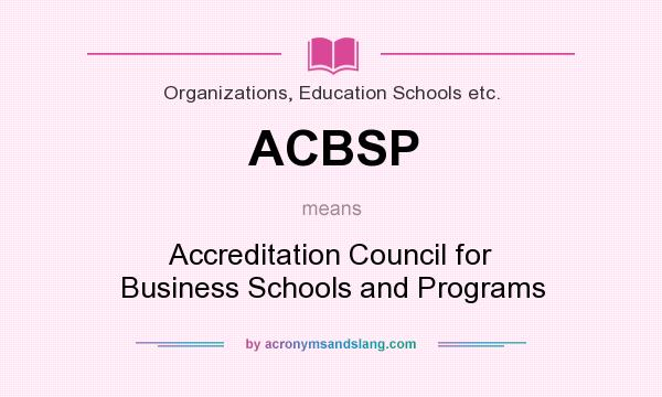 What does ACBSP mean? It stands for Accreditation Council for Business Schools and Programs