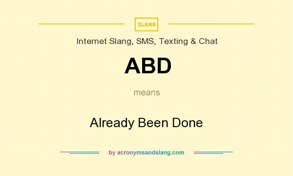 What does ABD mean? It stands for Already Been Done