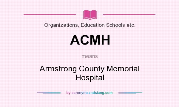 What does ACMH mean? It stands for Armstrong County Memorial Hospital