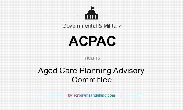 What does ACPAC mean? It stands for Aged Care Planning Advisory Committee