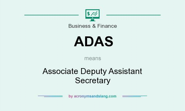 What does ADAS mean? It stands for Associate Deputy Assistant Secretary