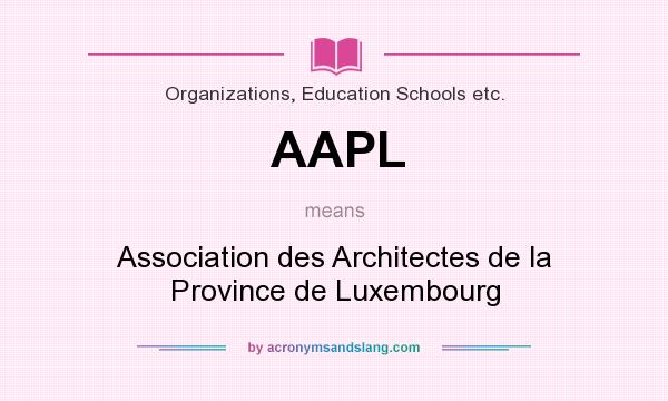 What does AAPL mean? It stands for Association des Architectes de la Province de Luxembourg
