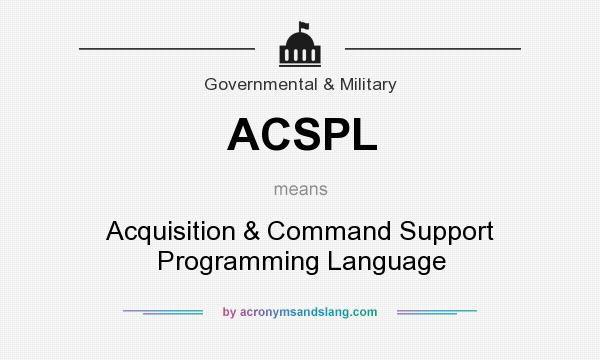 What does ACSPL mean? It stands for Acquisition & Command Support Programming Language
