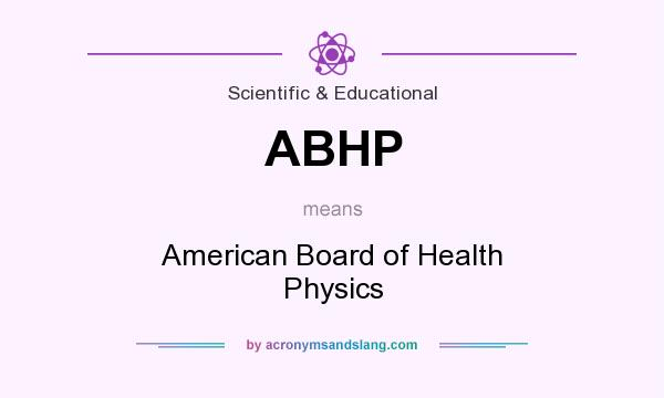 What does ABHP mean? It stands for American Board of Health Physics