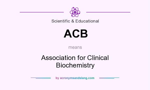 What does ACB mean? It stands for Association for Clinical Biochemistry