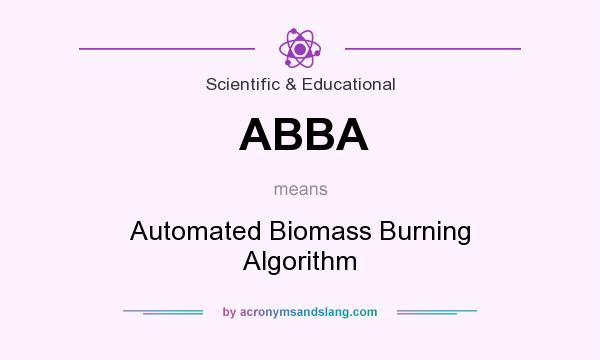 What does ABBA mean? It stands for Automated Biomass Burning Algorithm
