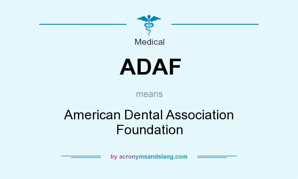 What does ADAF mean? It stands for American Dental Association Foundation