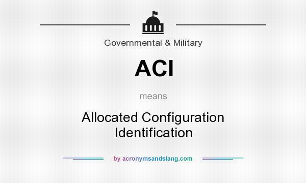 What does ACI mean? It stands for Allocated Configuration Identification