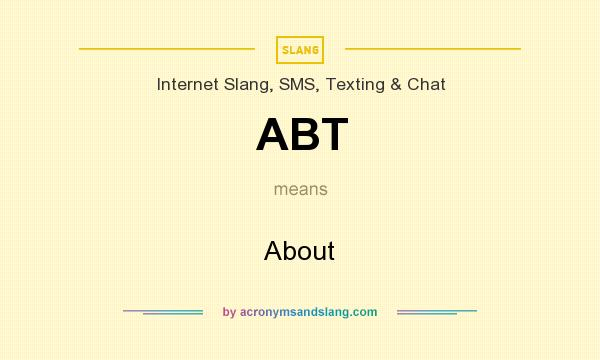 What does ABT mean? It stands for About
