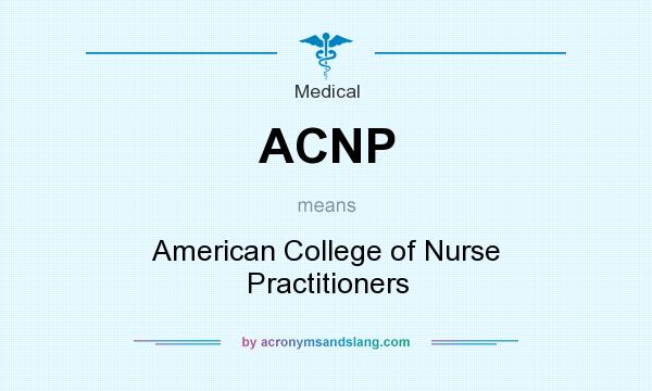 What does ACNP mean? It stands for American College of Nurse Practitioners