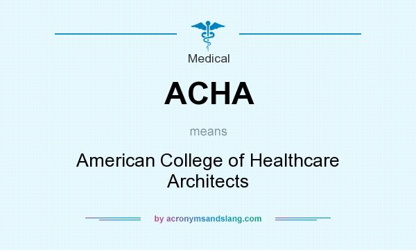 What does ACHA mean? It stands for American College of Healthcare Architects