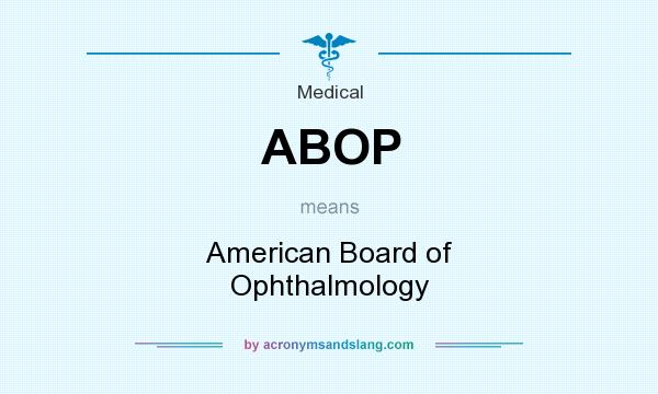 What does ABOP mean? It stands for American Board of Ophthalmology