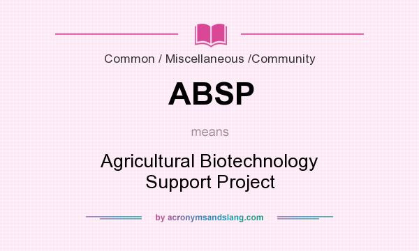 What does ABSP mean? It stands for Agricultural Biotechnology Support Project