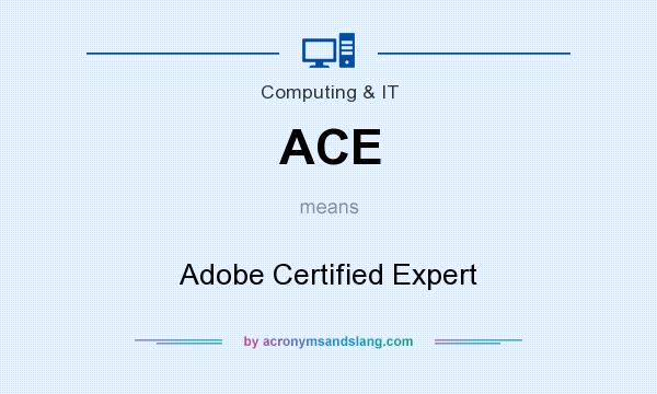 What does ACE mean? It stands for Adobe Certified Expert