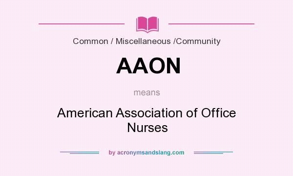 What does AAON mean? It stands for American Association of Office Nurses