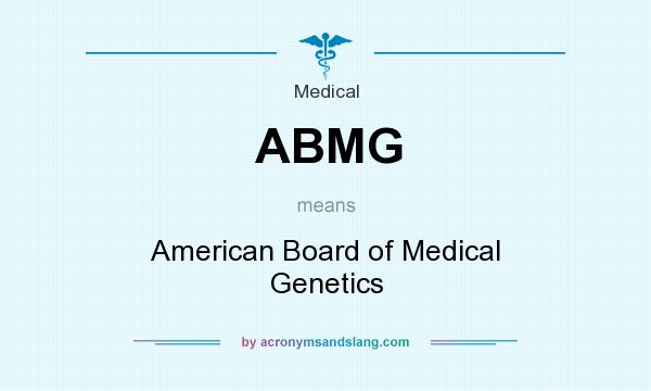 What does ABMG mean? It stands for American Board of Medical Genetics