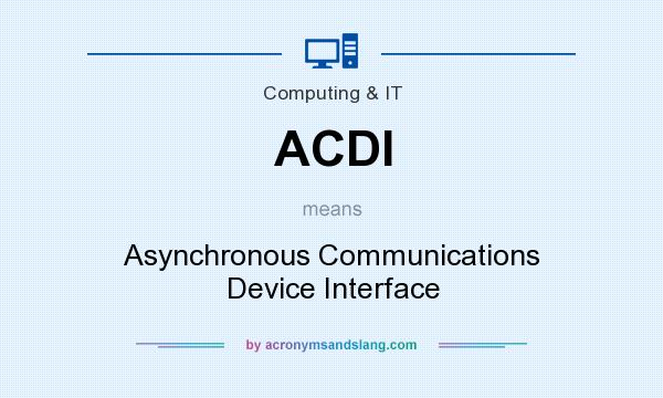 What does ACDI mean? It stands for Asynchronous Communications Device Interface