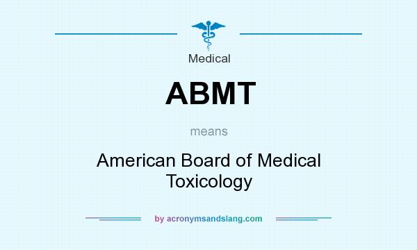 What does ABMT mean? It stands for American Board of Medical Toxicology