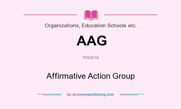 What does AAG mean? It stands for Affirmative Action Group