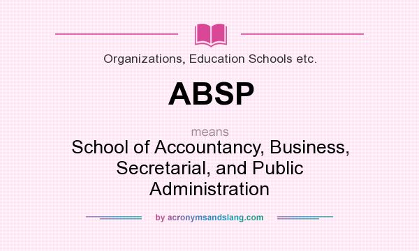 What does ABSP mean? It stands for School of Accountancy, Business, Secretarial, and Public Administration