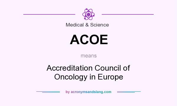 What does ACOE mean? It stands for Accreditation Council of Oncology in Europe