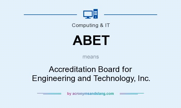 What does ABET mean? It stands for Accreditation Board for Engineering and Technology, Inc.