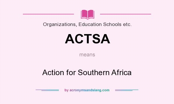 What does ACTSA mean? It stands for Action for Southern Africa