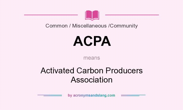 What does ACPA mean? It stands for Activated Carbon Producers Association