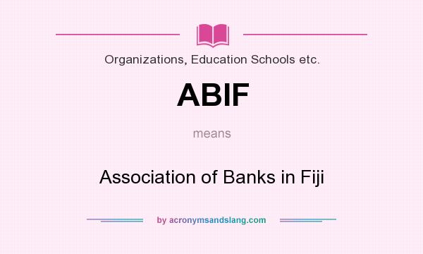What does ABIF mean? It stands for Association of Banks in Fiji