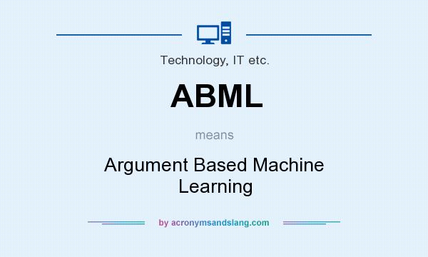 What does ABML mean? It stands for Argument Based Machine Learning