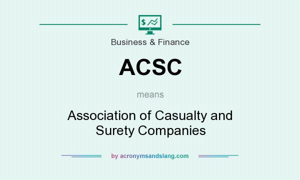 What does ACSC mean? It stands for Association of Casualty and Surety Companies