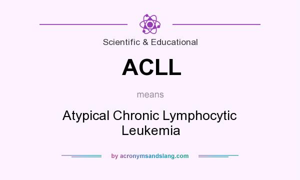 What does ACLL mean? It stands for Atypical Chronic Lymphocytic Leukemia